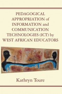 Pedagogical appropriation of information and communication technologies (ICT) by West African educators, 2016 book by Kathryn Toure